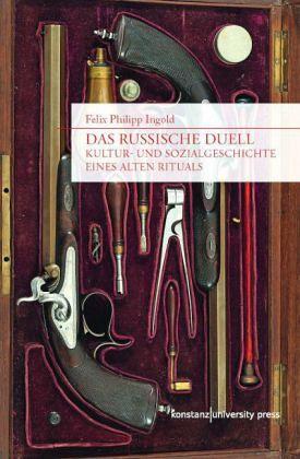 Das russische Duell: Kultur- und Sozialgeschichte eines alten Rituals