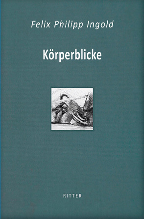 Felix Philipp Ingold: Körperblicke